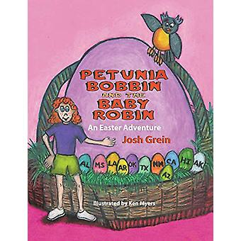 Petunia Bobbin and the Baby Robin - An Easter Adventure by Josh Grein