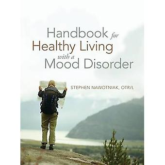 Handbook for Healthy Living with a Mood Disorder by Stephen Nawotniak