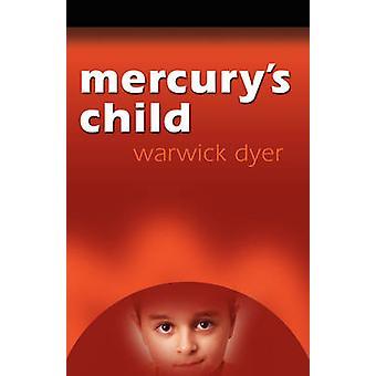 Mercury's Child by Warwick Dyer - 9781601452627 Book