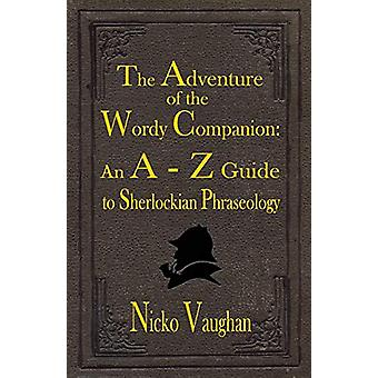 The Adventure of the Wordy Companion - An A-Z guide to Sherlockian Phr