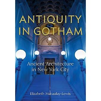 Antiquity in Gotham The Ancient Architecture of New York City