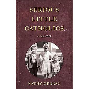 Serious Little Catholics A Memoir