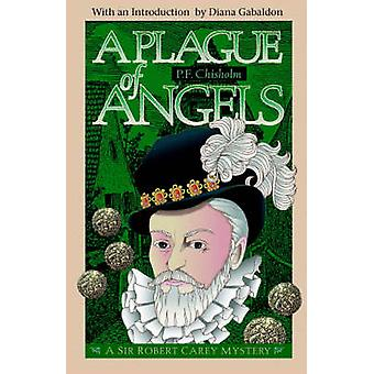 A Plague of Angels  A Sir Robert Carey Mystery by P F Chisholm & Introduction by Diana Gabaldon