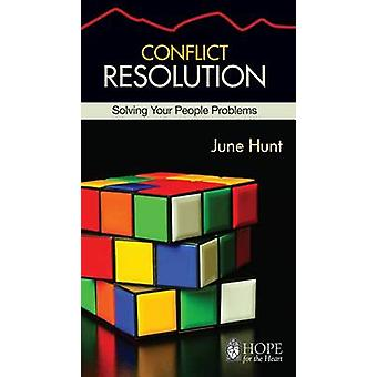 Conflict Resolution Solving Your People Problems Hope for the Heart