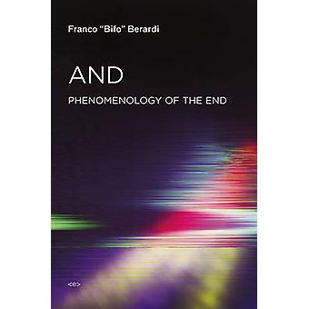 And  Phenomenology of the End by Franco Bifo Berardi