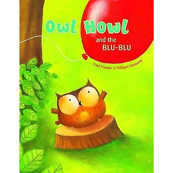 Owl Howl and the BLUBLU de Paul Friester et Illustré par Philippe Goossens