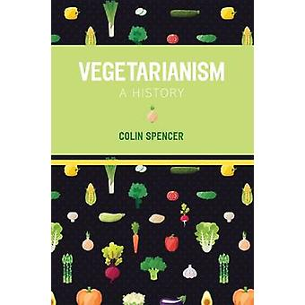 Vegetarianism A History by Colin Spencer