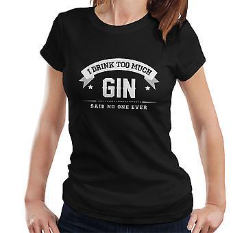 Ik Drink teveel Gin zei geen één ooit Women's T-Shirt