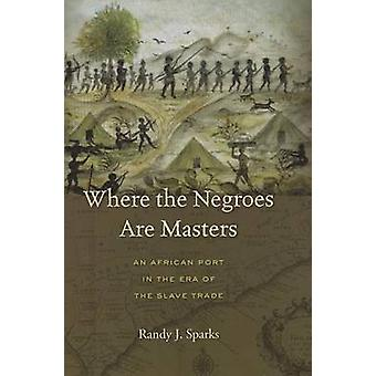 Where the Negroes are Masters - An African Port in the Era of the Slav