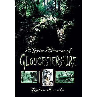 A Grim Almanac of Gloucestershire by Robin Brooks - 9780752456799 Book