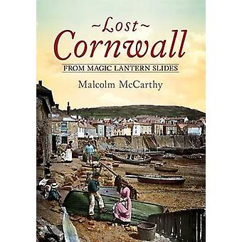 Lost Cornwall from Magic Lantern Slides by Malcolm McCarthy - 9781781