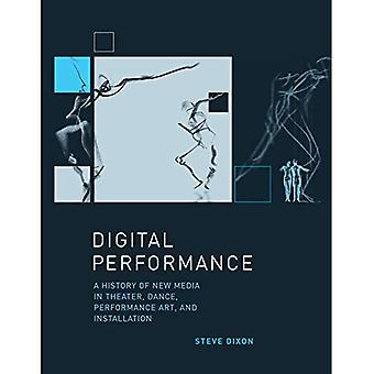 Digital Performance: A History of New Media in Theater, Dance, Performance Art, and Installation (Leonardo Book...
