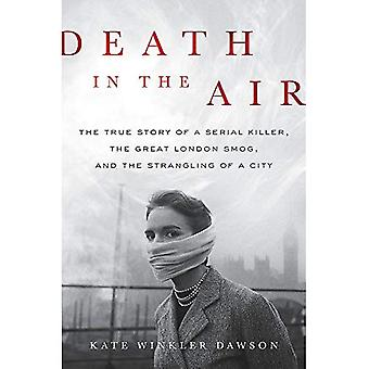 Death in the Air: The True�Story of a Serial Killer, the�Great London Smog, and the�Strangling of a City