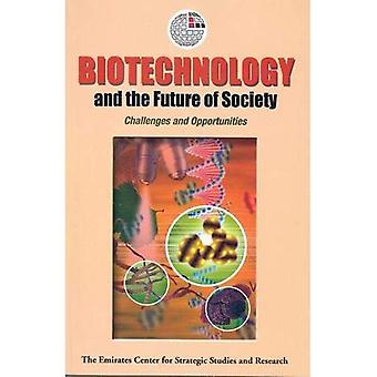 Biotechnology and the Future of Society : Challenges and Opportunities