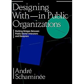 Designing With and Within Public Organisations: Building Bridges Between Public Sector Innovators and Designers