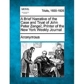 Eine kurze Erzählung von der Fall und Tryal John Peter Zenger Drucker des New York Weekly Journal von anonym