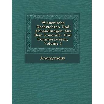 Wienerische Nachrichten Und Abhandlungen Aus Dem Konomie Und Commerzwesen Volume 1 door anoniem