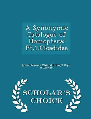 A Synonymic Catalogue of Homoptera Pt.1.Cicadidae  Scholars Choice Edition by Zoology & British Museum Natural History