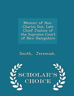 Memoir of Hon. Charles Doe Late Chief Justice of the Supreme Court of New Hampshire  Scholars Choice Edition by Jeremiah. & Smith