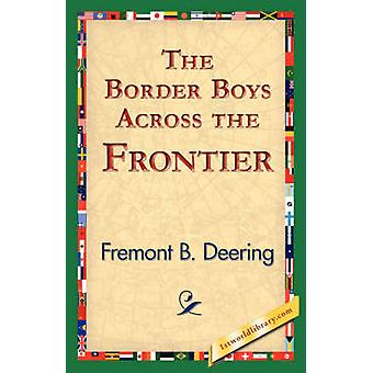The Border Boys Across the Frontier by Deering & Fremont B.