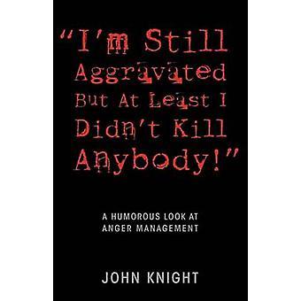 Im fremdeles forverret, men minst jeg drepe ikke noen en humoristisk titt på Anger Management av Knight & John