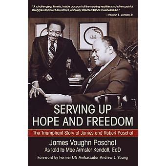 Serving Up Hope and Freedom The Triumphant Story of James and Robert Paschal by Kendall & Mae A.
