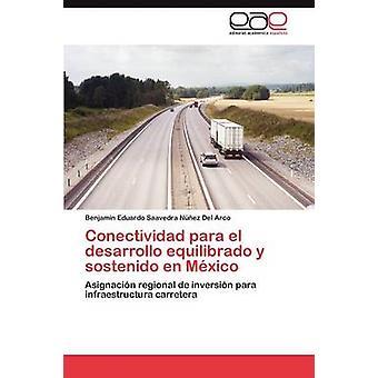 Conectividad Para El Desarrollo Equilibrado y Sostenido En Mexico by Saavedra N. Ez Del Arco & Benjam N. Edu