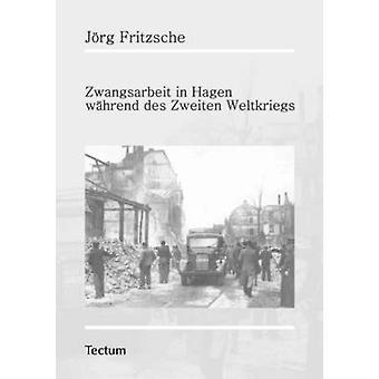 Zwangsarbeit in Hagen whrend des Zweiten Weltkriegs by Fritzsche & Jrg