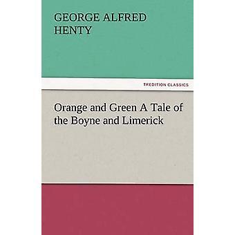 Orange und grün a Tale of Boyne und Limerick von Henty & G. A.