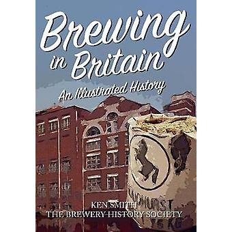 Brewing in Britain - An Illustrated History by Ken Smith - Brewery His