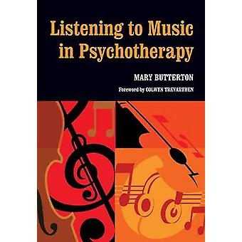 Listening to Music in Psychotherapy by Mary Butterton - 9781857757415