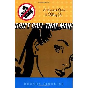 Don't Call That Man - A Survival Guide to Letting Go by Rhonda Findlin