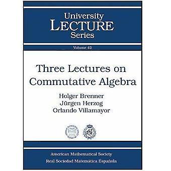 Three Lectures on Commutative Algebra by Holger Brenner - Jurgen Herz