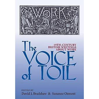 The Voice of Toil - Nineteenth-Century British Writing About Work by D