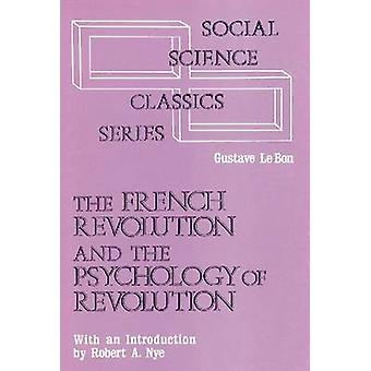 The French Revolution and the Psychology of Revolution by Gustave Le