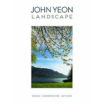 John Yeon Landscape - Design - Conservation - Activism by Randy Gragg