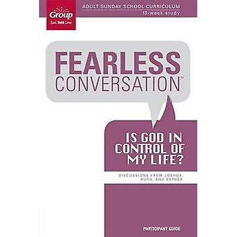 Fearless Conversation Participant Guide - Is God in Control of My Life