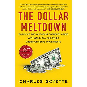 The Dollar Meltdown - Surviving the Impending Currency Crisis with Gol