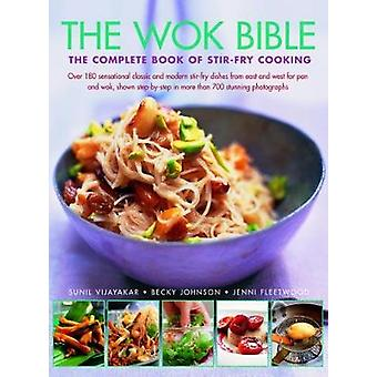Wok Bible - The complete book of stir-fry cooking - over 180 sensationa