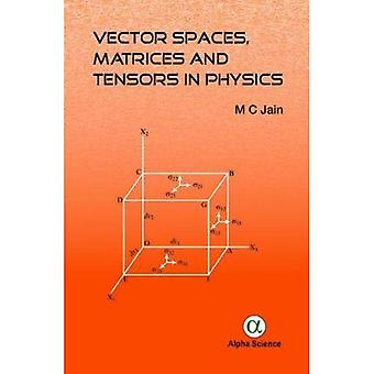 Vector Spaces, Matrices and� Tensors in Physics
