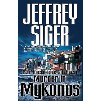 Murder in Mykonos - An Inspector Kaldis Mystery by Jeffrey Siger - 978