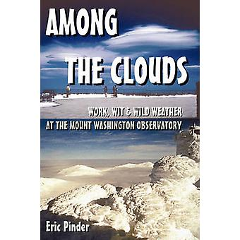 Among the Clouds Work Wit  Wild Weather at the Mount Washington Observatory by Pinder & Eric