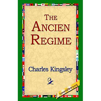 The Ancien Regime by Kingsley & Charles