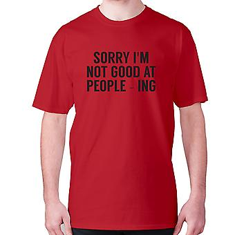Mens funny t-shirt slogan tee novelty humour hilarious -  Sorry I'm not good at people - ing