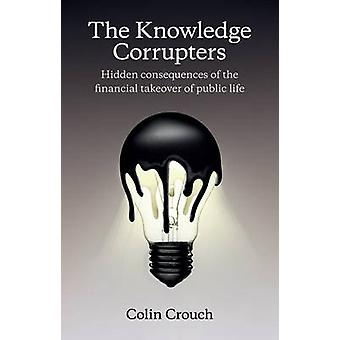 Knowledge Corrupters by Colin Crouch