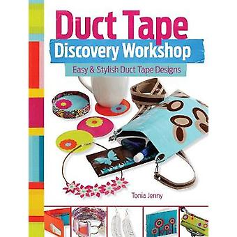 Duct Tape Discovery Workshop  Easy and Stylish Duct Tape Designs by Tonia Jenny