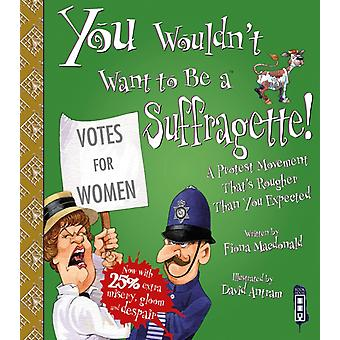 You Wouldnt Want To Be A Suffragette by Macdonald & Fiona