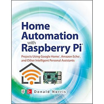 Home Automation with Raspberry Pi Projects Using Google Hom by Donald Norris