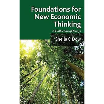 Foundations for New Economic Thinking A Collection of Essays by Dow & Sheila C.