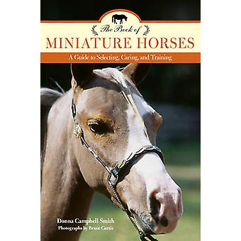 The Book of Miniature Horses - A Guide to Selecting - Caring - and Tra